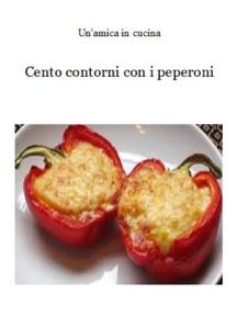 Cento contorni con i peperoni - Un'amica In Cucina pdf download