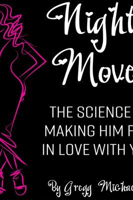 Night Moves: The Science Of Making Him Fall In Love With You - Gregg Michaelsen