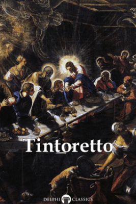 Delphi Complete Works of Tintoretto (Illustrated) - Tintoretto & Peter Russell
