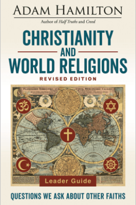 Christianity and World Religions Leader Guide Revised Edition - Adam Hamilton