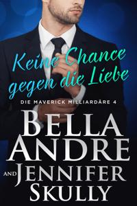 Keine Chance gegen die Liebe (Die Maverick Milliardäre 4) - Bella Andre, Jennifer Skully & Katrina Morgental pdf download