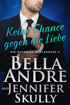 Keine Chance gegen die Liebe (Die Maverick Milliardäre 4) - Bella Andre, Jennifer Skully & Katrina Morgental pdf download