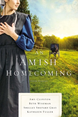 An Amish Homecoming - Amy Clipston, Beth Wiseman, Shelley Shepard Gray & Kathleen Fuller pdf download