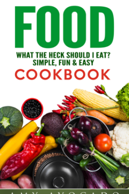 Food: What the Heck Should I Eat? - Amy Avocado
