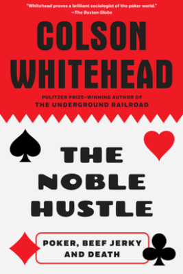 The Noble Hustle - Colson Whitehead