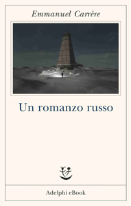 Un romanzo russo - Emmanuel Carrère pdf download