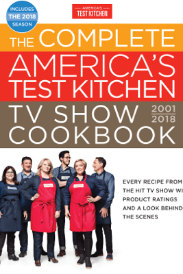 The Complete America's Test Kitchen TV Show Cookbook 2001-2018 - America's Test Kitchen