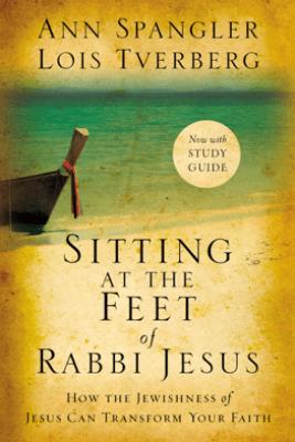 Sitting at the Feet of Rabbi Jesus - Ann Spangler & Lois Tverberg