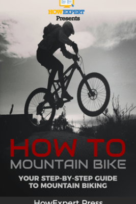How To Mountain Bike: Your Step-By-Step Guide To Mountain Biking - HowExpert