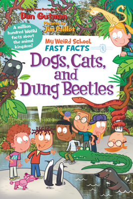 My Weird School Fast Facts: Dogs, Cats, and Dung Beetles - Dan Gutman