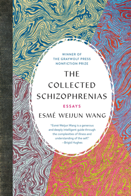The Collected Schizophrenias - Esmé Weijun Wang