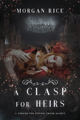 A Clasp for Heirs (A Throne for Sisters—Book Eight) - Morgan Rice