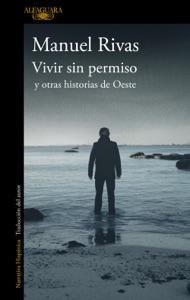 Vivir sin permiso y otras historias de Oeste - Manuel Rivas pdf download