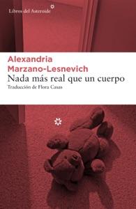 Nada más real que un cuerpo - Alexandria Marzano-Lesnevich pdf download