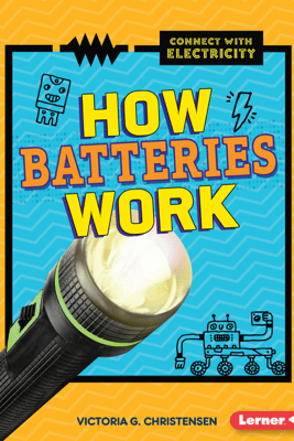 How Batteries Work - Victoria G. Christensen