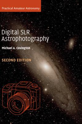 Digital SLR Astrophotography: Second Edition - Michael A. Covington