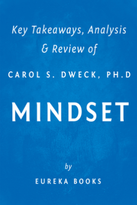 Mindset by Carol S. Dweck, Ph.D  Key Takeaways, Analysis & Review - Eureka Books