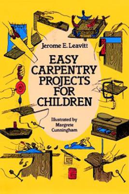 Easy Carpentry Projects for Children - Jerome E. Leavitt