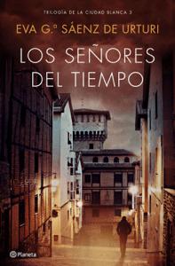 Los señores del tiempo - Eva García Saénz de Urturi pdf download