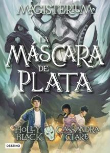 Magisterium. La máscara de plata - Cassandra Clare & Holly Black pdf download