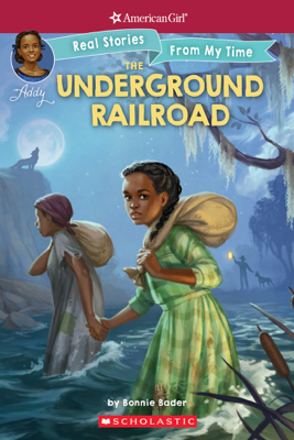 The Underground Railroad (American Girl: Real Stories From My Time) - Bonnie Bader & Connie Porter