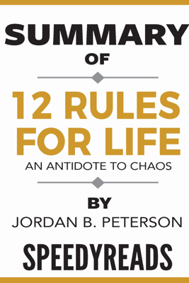 Summary of 12 Rules for Life: An Antidote to Chaos by Jordan B. Peterson - SpeedyReads