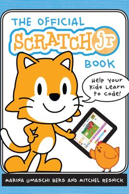 The Official Scratch Jr. Book - Marina Umaschi Bers & Mitchel Resnick
