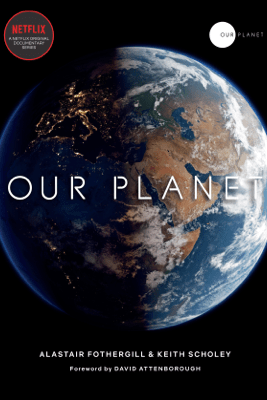 Our Planet - Alastair Fothergill, Keith Scholey & Fred Pearce