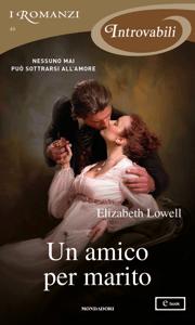 Un amico per marito (I Romanzi Introvabili) - Elizabeth Lowell pdf download