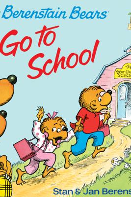 The Berenstain Bears Go To School - Stan Berenstain & Jan Berenstain