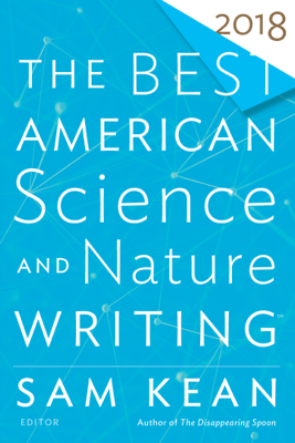 The Best American Science and Nature Writing 2018 - Sam Kean & Tim Folger