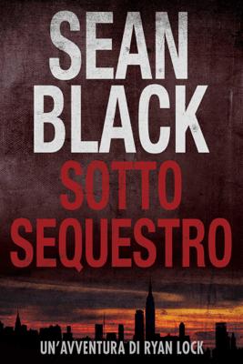Sotto Sequestro - Serie di Ryan Lock 1 - Sean Black pdf download