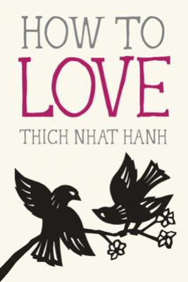 How to Love - Thích Nhất Hạnh & Jason DeAntonis