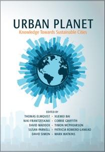 Urban Planet - Thomas Elmqvist, Xuemei Bai, Niki Frantzeskaki, Corrie Griffith, David, Maddox, Timon McPhearson, Susan Parnell, Patricia Romero-Lankao, David Simon & Mark Watkins pdf download