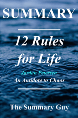 12 Rules for Life - The Summary Guy