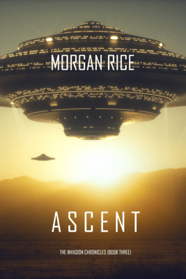 Ascent (The Invasion Chronicles—Book Three): A Science Fiction Thriller - Morgan Rice