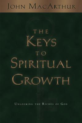 The Keys to Spiritual Growth - John MacArthur
