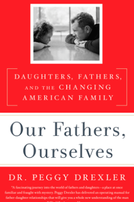 Our Fathers, Ourselves - Peggy Drexler