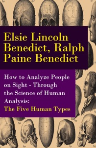 How to Analyze People on Sight - Through the Science of Human Analysis: The Five Human Types - Elsie Lincoln Benedict & Ralph Paine Benedict pdf download