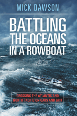 Battling the Oceans in a Rowboat - Mick Dawson