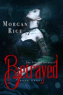 Betrayed (Book #3 in the Vampire Journals) - Morgan Rice