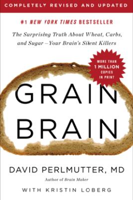 Grain Brain - David Perlmutter & Kristin Loberg