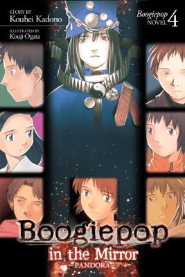 Boogiepop in the Mirror: Pandora (Light Novel 4) - Kouji Ogata & Kouhei Kadono