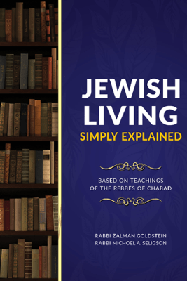 Jewish Living Simply Explained - Zalman Goldstein