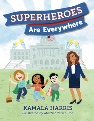 Superheroes Are Everywhere - Kamala Harris & Mechal Renee Roe pdf download