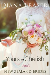 Yours to Cherish (Book 3, New Zealand Brides) - Diana Fraser pdf download