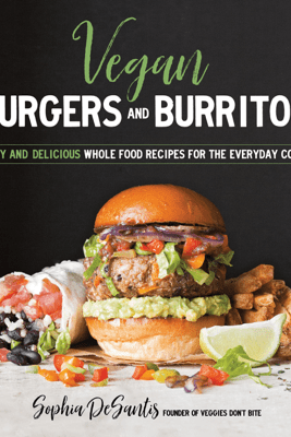 Vegan Burgers and Burritos - Sophia DeSantis