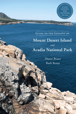 Guide to the Geology of Mount Desert Island and Acadia National Park - Duane Braun & Ruth Braun