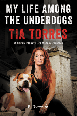 My Life Among the Underdogs - Tia Torres