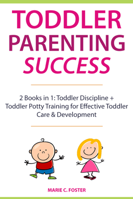 Toddler Parenting Success - MARIE C. FOSTER